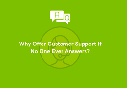 Why Offer Customer Support If No One Ever Answers?